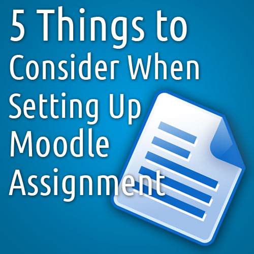 5 Things To Consider When Setting Up Moodle Assignments