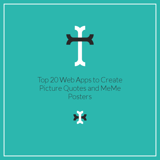 Top 20 Web Apps to Create Picture Quotes and Meme Posters